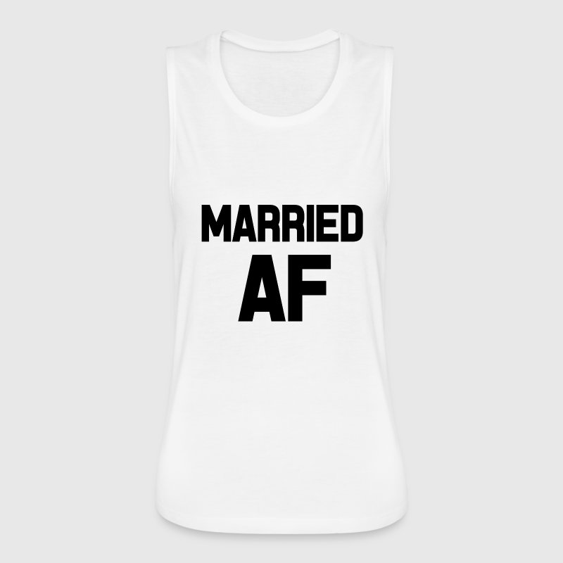 Married AF funny saying shirt - Women's Flowy Muscle Tank by Bella