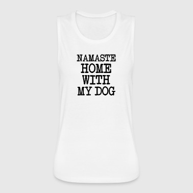 Namaste Home With My Dog  funny shirt - Women's Flowy Muscle Tank by Bella