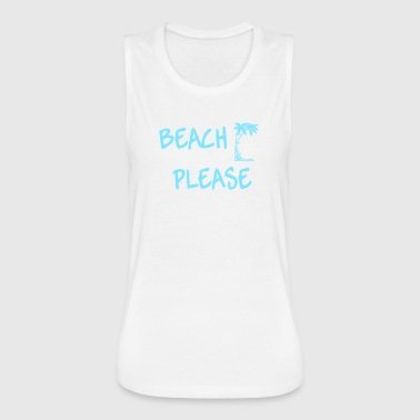 BEACH PLEASE - Women's Flowy Muscle Tank by Bella