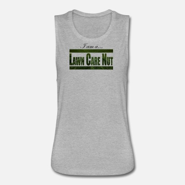 Care The Lawn Care Nut Shirt - Women's Flowy Muscle Tank by Bella