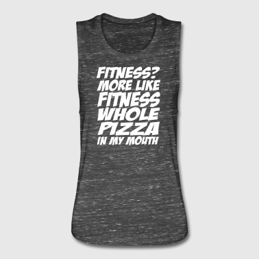 Fitness More Like Fitness Whole Pizza In My Mouth - Women's Flowy Muscle Tank by Bella
