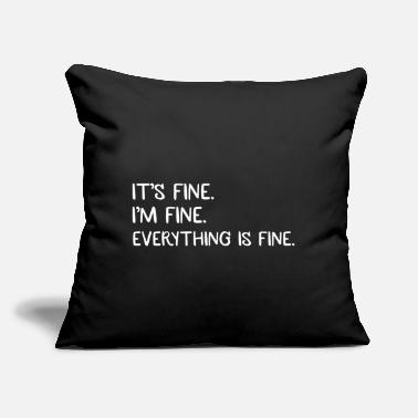"Fine It's Fine. I'm Fine. Everything is fine. - Throw Pillow Cover 18"" x 18"""
