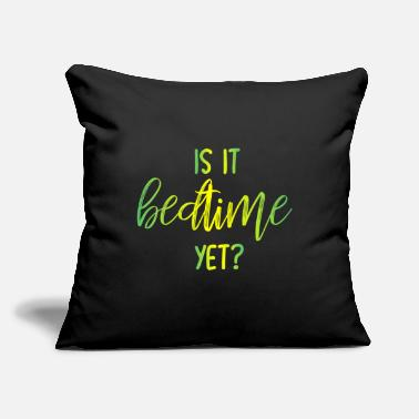"Bedtime Is it bedtime yet? - Throw Pillow Cover 18"" x 18"""