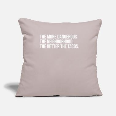 "More Dangerous The Neighborhood | Tacos, Mexican - Throw Pillow Cover 18"" x 18"""