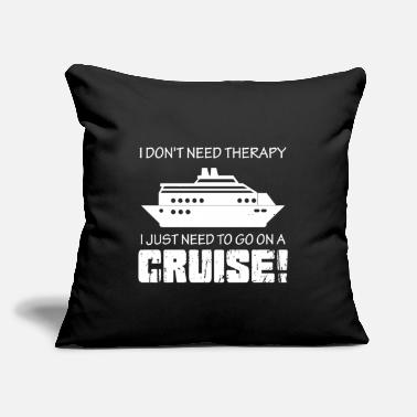 "Doctor Travel I do not need therapy cruise ranges - Throw Pillow Cover 18"" x 18"""