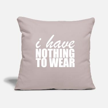 "Wear Nothing To Wear - Throw Pillow Cover 18"" x 18"""