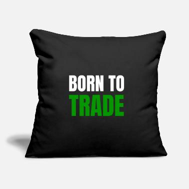 "BORN TO TRADE - trader investment finance green - Throw Pillow Cover 18"" x 18"""