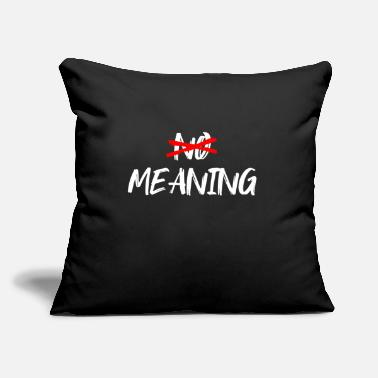 "Mean MEANING OR NO MEANING GIFT - Throw Pillow Cover 18"" x 18"""