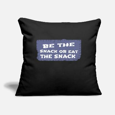 "Snack be the snack or eat the snack - Throw Pillow Cover 18"" x 18"""