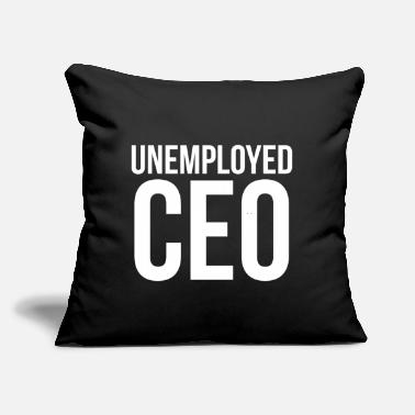 "Unemployed Unemployed CEO - Throw Pillow Cover 18"" x 18"""