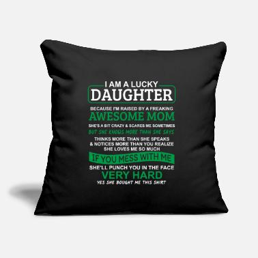 "Womens I Am A Lucky Daughter I Have A Crazy Mom - Throw Pillow Cover 18"" x 18"""