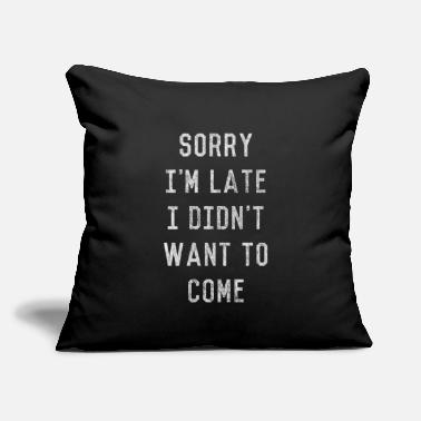 Out Sorry I'm Late I Didn't Want to Come - Throw Pillow Cover