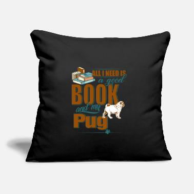 "All I Need Is My Book And My Dog All I Need Is A Good Book And My Pug - Throw Pillow Cover 18"" x 18"""