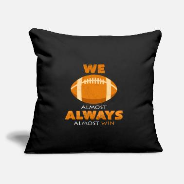 "We Almost Always Win We Almost Always Almost Win Football Funny Sayings - Throw Pillow Cover 18"" x 18"""