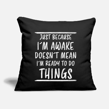 "Witty Just Because I'm Awake Funny Saying Sarcastic Gift - Throw Pillow Cover 18"" x 18"""