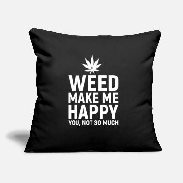 Cannabis Weed Make Me Happy you not so much - Throw Pillow Cover