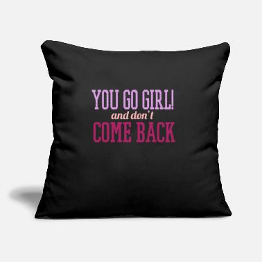 "Antic You Go Girl and Don't Come Back Funny Gift T-Shirt - Throw Pillow Cover 18"" x 18"""