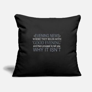 "Good Evening Evening News Where A Good Evening Is Not T-Shirt - Throw Pillow Cover 18"" x 18"""