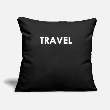 "Travel Travel Traveling Traveller Gift - Throw Pillow Cover 18"" x 18"""