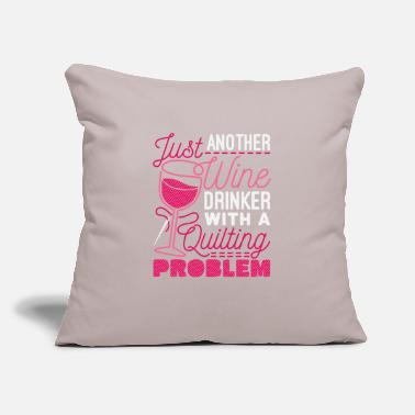 "Wine Just Another Wine Drinker With A Quilting Problem - Throw Pillow Cover 18"" x 18"""