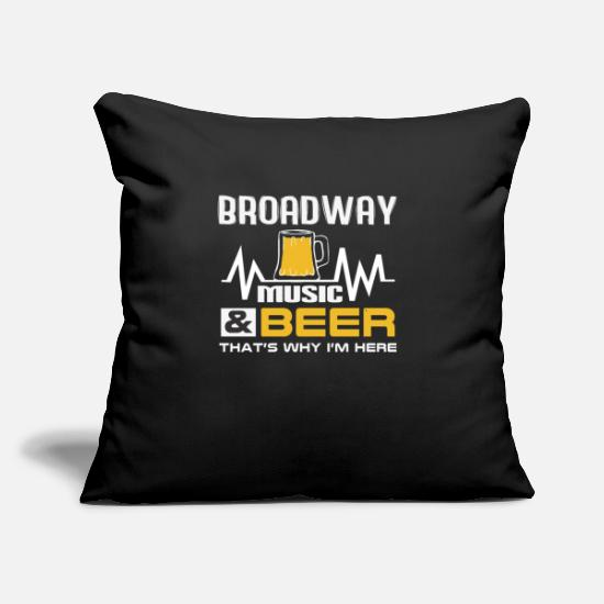 "Birthday Pillow Cases - Broadway Music and Beer That's Why I'm Here Tshirt - Throw Pillow Cover 18"" x 18"" black"