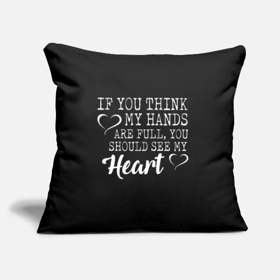 "Hand Pillow Cases - If you think my hands are full you should see my - Throw Pillow Cover 18"" x 18"" black"