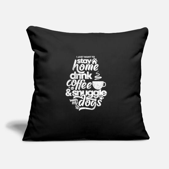 "Home Pillow Cases - I Just Want To Stay Home,Drink Coffee and Snuggle - Throw Pillow Cover 18"" x 18"" black"