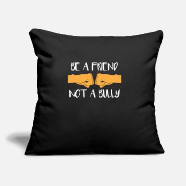 "Anti Bully Anti Bullying Gift Be a Friend Not a Bully No - Throw Pillow Cover 18"" x 18"""