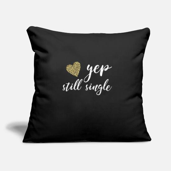"Love Pillow Cases - YEP STILL SINGLE - Throw Pillow Cover 18"" x 18"" black"
