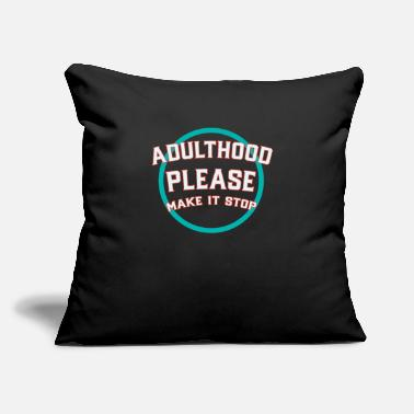 "Adulthood Adulthood Please Make It Stop - Throw Pillow Cover 18"" x 18"""