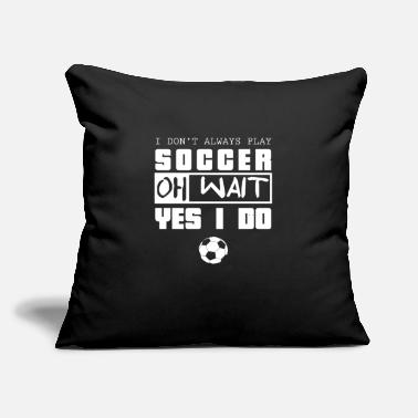 "I Love Footbal Soccer-I Don't Always Play, Oh Wait, Yes I Do - Throw Pillow Cover 18"" x 18"""
