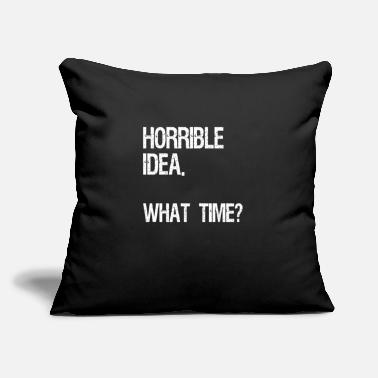 "Horrible Idea. What Time? Funny Sarcasm Gift - Throw Pillow Cover 18"" x 18"""