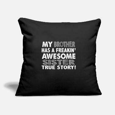 "My Brother Has A Freakin Awesome Sister - Throw Pillow Cover 18"" x 18"""