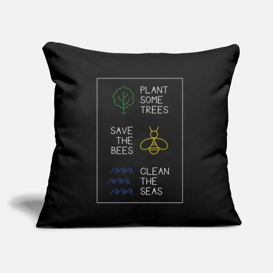 "Save Pillow Cases - Plant Some Trees - Save The Bees - Clean The Seas Nature - Throw Pillow Cover 18"" x 18"" black"