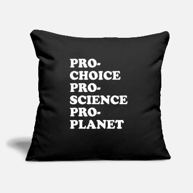 "Pro Pro Choice Pro Science Pro Planet - Throw Pillow Cover 18"" x 18"""