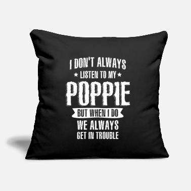 "Always I Don't Always Listen To My Poppie Funny Gifts - Throw Pillow Cover 18"" x 18"""