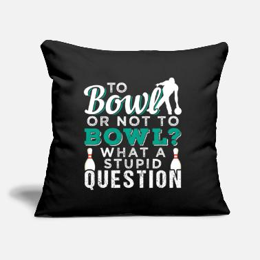 "Bowling To Bowl Or Not To Bowl | Bowling - Throw Pillow Cover 18"" x 18"""