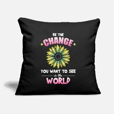 "You Be The Change You Want to See in the World flower - Throw Pillow Cover 18"" x 18"""