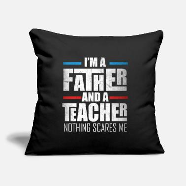 "Grade I'm A Father And A Teacher Nothing Scares Me - Throw Pillow Cover 18"" x 18"""