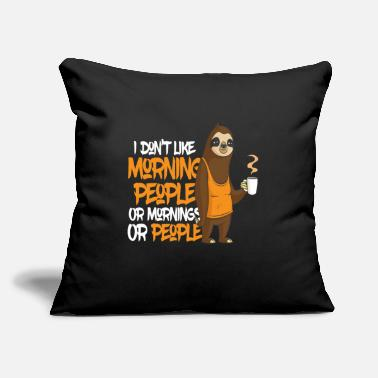 "Grumpy In The Morning I Do not Like Morning People Sloth - Throw Pillow Cover 18"" x 18"""