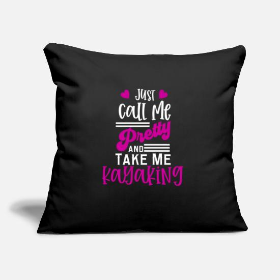 "Call Me Pretty Pillow Cases - Just Call Me Pretty And Take Me Kayaking - Throw Pillow Cover 18"" x 18"" black"
