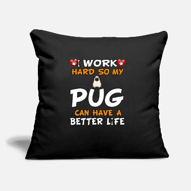 "Hard I Work Hard So My Pug Can Have A Better Life - Throw Pillow Cover 18"" x 18"""