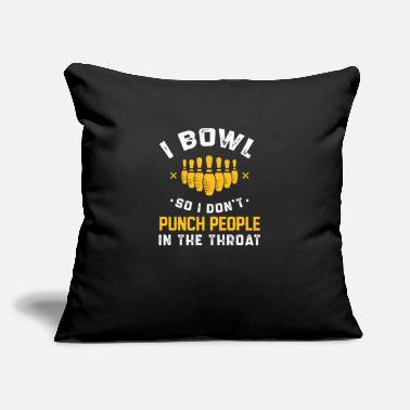 "Aggressive I Bowl So I Don't Punch People In The Throat - Throw Pillow Cover 18"" x 18"""