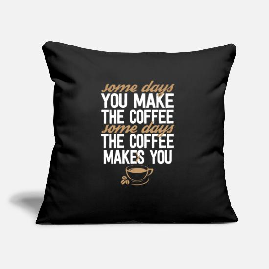 "Some Pillow Cases - Some Days You Make The Coffee, Some Days The - Throw Pillow Cover 18"" x 18"" black"