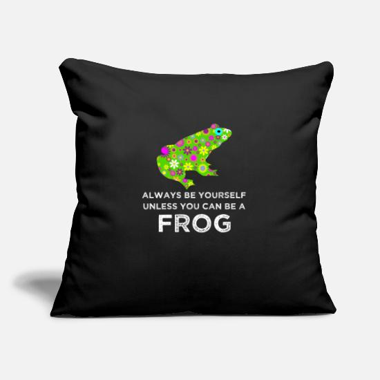 "Frogs Pillow Cases - Always Be Yourself Unless You Can Be A Frog Gift - Throw Pillow Cover 18"" x 18"" black"