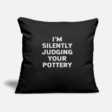 "Best I'm Silently Judging Your Pottery Ceramics Pot - Throw Pillow Cover 18"" x 18"""
