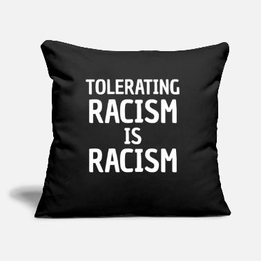 "Tolerating Racism is Racism - Throw Pillow Cover 18"" x 18"""