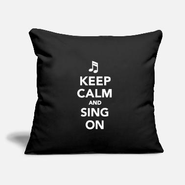 "Sing Keep calm and sing on - Throw Pillow Cover 18"" x 18"""