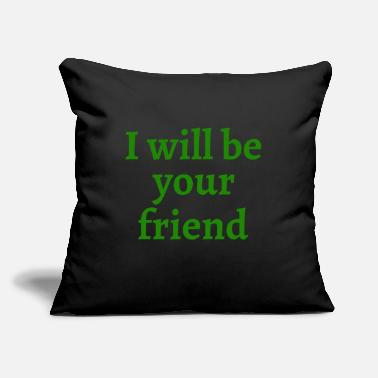 "Friend i will be your friend - Throw Pillow Cover 18"" x 18"""