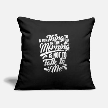 "Hilarious A Fun Thing To Do In The Morning Is Not Talk To Me - Throw Pillow Cover 18"" x 18"""